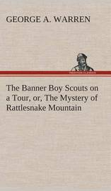 The Banner Boy Scouts on a Tour, Or, the Mystery of Rattlesnake Mountain by George A. Warren