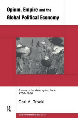 Opium, Empire and the Global Political Economy by Carl Trocki image