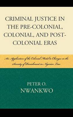 Criminal Justice in the Pre-colonial, Colonial and Post-colonial Eras by Peter O Nwankwo image
