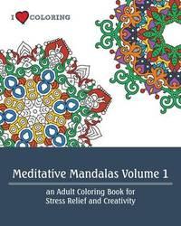 Meditative Mandalas Volume 1 by I Heart Coloring