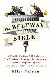 The Beltway Bible by Eliot Nelson