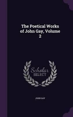 The Poetical Works of John Gay, Volume 2 by John Gay