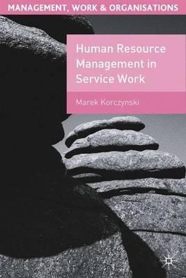 Human Resource Management in Service Work by Marek Korczynski