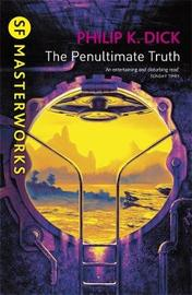 The Penultimate Truth (S.F. Masterworks) by Philip K. Dick