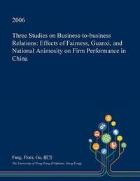 Three Studies on Business-To-Business Relations by Fang Flora Gu image