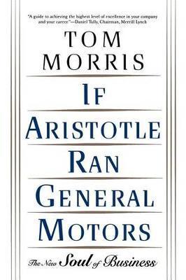 If Aristotle Ran General Motors by Tom Morris image