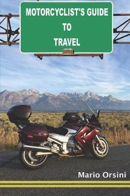 Motorcyclist's Guide to Travel by Mario Orsini