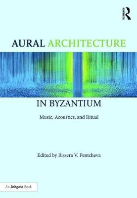 Aural Architecture in Byzantium: Music, Acoustics, and Ritual image