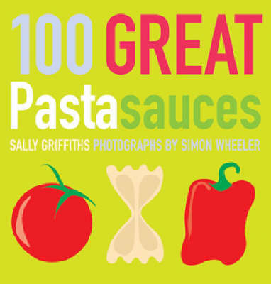 100 Great Pasta Sauces by Sally Griffiths image