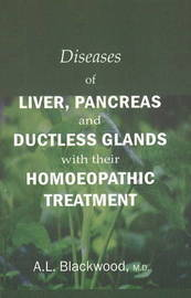 Diseases of Liver, Pancreas & Ductless Glands with Their Homoeopathic Treatment by A.L. Blackwood image