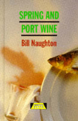 Spring and Port Wine by Bill Naughton