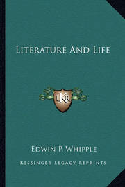 Literature and Life by Edwin P Whipple