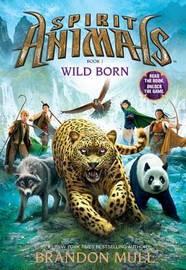 Spirit Animals: #1 Wild Born by Brandon Mull