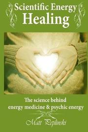 Scientific Energy Healing by Matt Peplinski