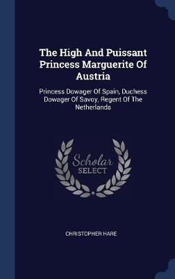 The High and Puissant Princess Marguerite of Austria by Christopher Hare