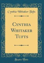 Cynthia Whitaker Tufts (Classic Reprint) by Cynthia Whitaker Tufts