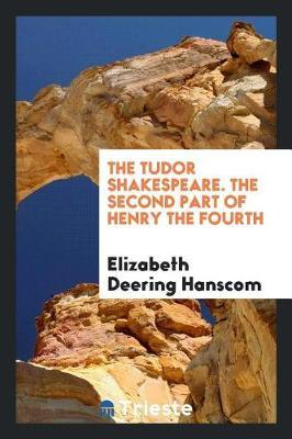 The Tudor Shakespeare. the Second Part of Henry the Fourth by Elizabeth Deering Hanscom image