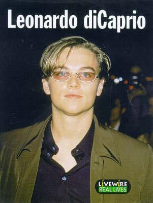 Livewire Real Lives Leonardo Di Caprio by Julia Holt image