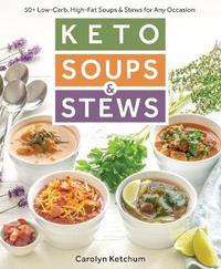 Keto Soups & Stews by Carolyn Ketchum