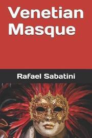 Venetian Masque by Rafael Sabatini