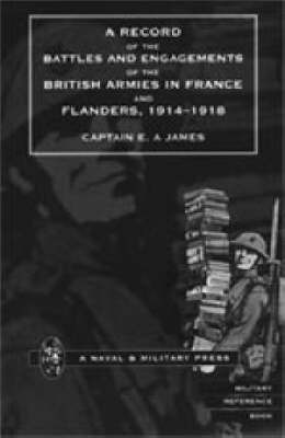 Record of the Battles and Engagements of the British Armies in France and Flanders 1914 - 18 by E.A. James image