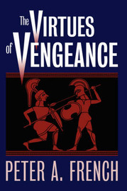 The Virtues of Vengeance by Peter A French