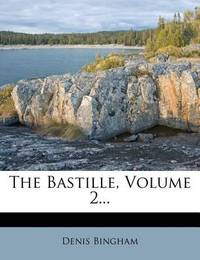 The Bastille, Volume 2... by Denis Bingham