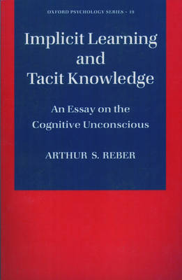 Implicit Learning and Tacit Knowledge by Arthur S. Reber