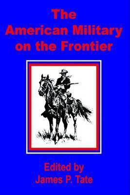 The American Military on the Frontier