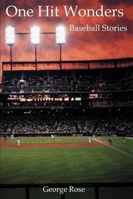 One Hit Wonders: Baseball Stories by George Rose