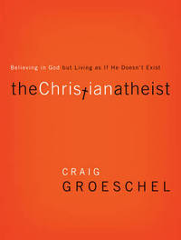 The Christian Atheist by Craig Groeschel image