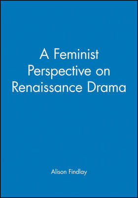 A Feminist Perspective on Renaissance Drama by Alison Findlay image