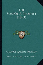 The Son of a Prophet (1893) by George Anson Jackson