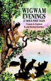 Wigwam Evenings by Charles Alexander Eastman