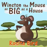 Winston, the Mouse as Big as a House by Rosita Bird
