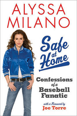 Safe at Home Confessions of a Baseball Fanatic by Alyssa Milano image
