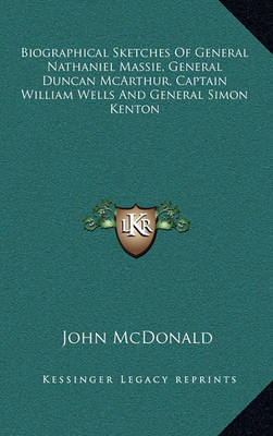 Biographical Sketches of General Nathaniel Massie, General Duncan McArthur, Captain William Wells and General Simon Kenton by John McDonald