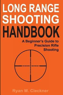 Long Range Shooting Handbook by Ryan M Cleckner