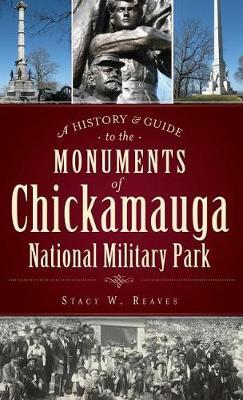 A History & Guide to the Monuments of Chickamauga National Military Park by Stacy W Reaves