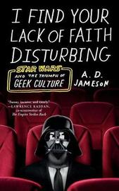 I Find Your Lack of Faith Disturbing by A. D. Jameson