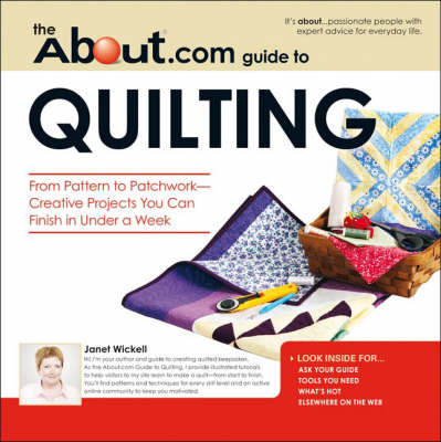 "The ""About"".Com Guide to Quilting: From Pattern to Patchwork - Creative Projects You Can Finish in Under a Week by Janet Wickell image"
