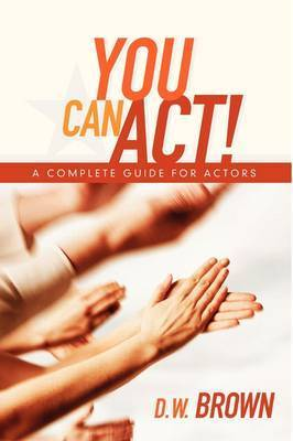 You Can Act! by D.W. Brown