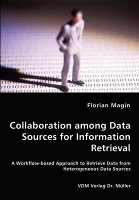 Collaboration Among Data Sources for Information Retrieval by Florian Magin