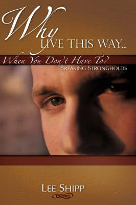 Why Live This Way...When You Don't Have To? by Lee Shipp