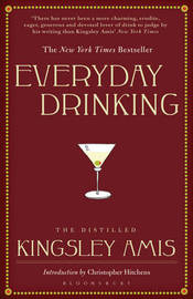 Everyday Drinking: The Distilled Kingsley Amis by Kingsley Amis