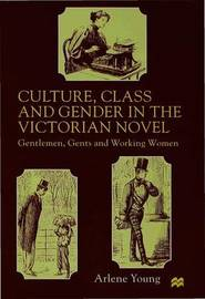Culture, Class and Gender in the Victorian Novel by A Young image