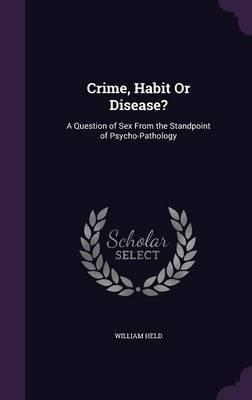 Crime, Habit or Disease? by William Held