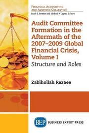 Audit Committee Formation in the Aftermath of 2007-2009 Global Financial Crisis, Volume I by Zabihollah Rezaee