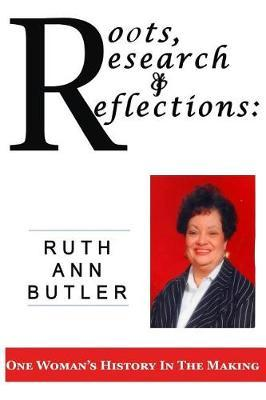 Roots, Research & Reflections by Ruth Ann Butler