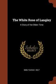 The White Rose of Langley by Emily Sarah Holt image